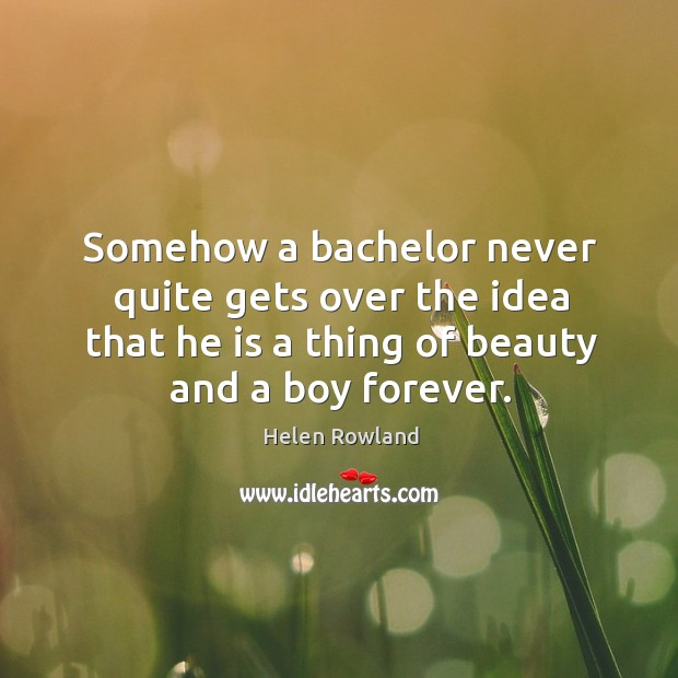 Image, Somehow a bachelor never quite gets over the idea that he is a thing of beauty and a boy forever.