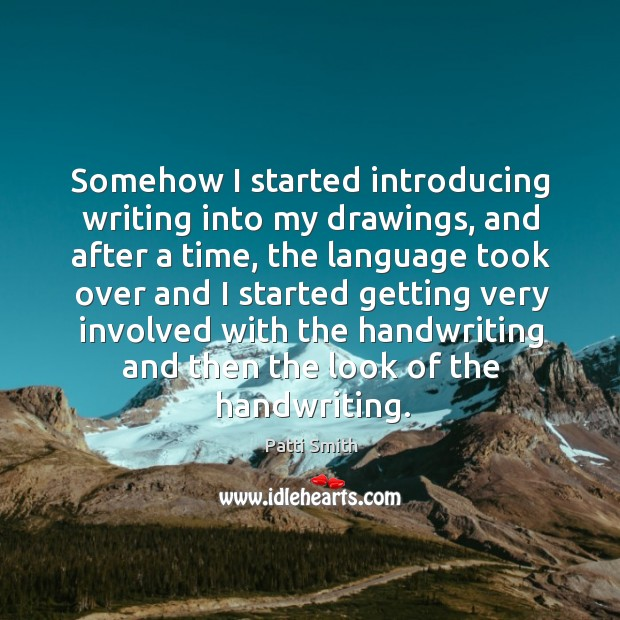 Somehow I started introducing writing into my drawings, and after a time, the language took over and Image