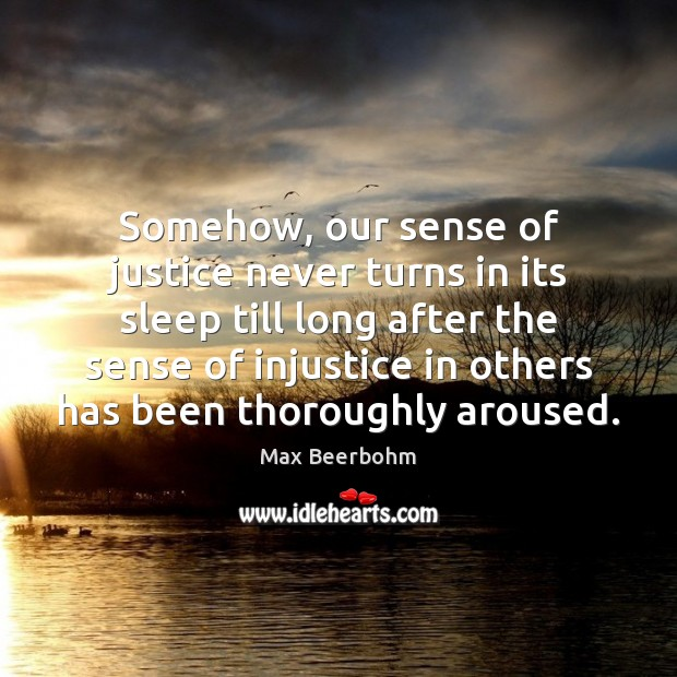 Somehow, our sense of justice never turns in its sleep till long Image