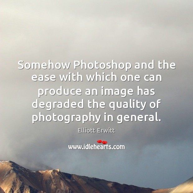 Somehow Photoshop and the ease with which one can produce an image Image