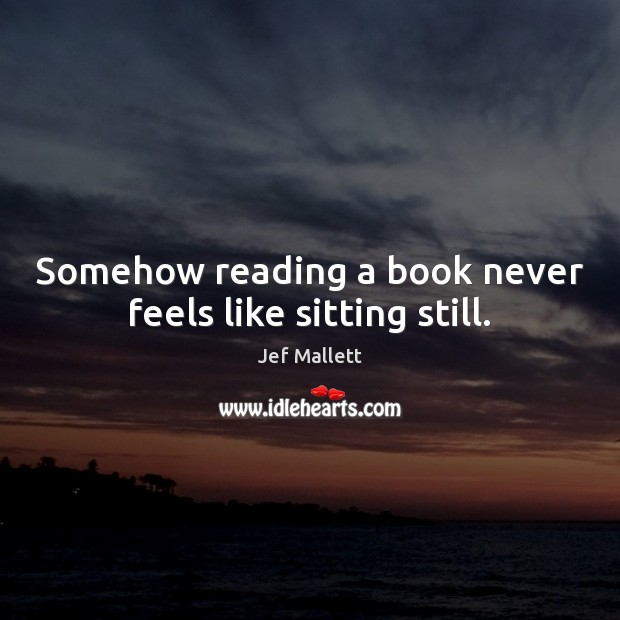 Somehow reading a book never feels like sitting still. Image
