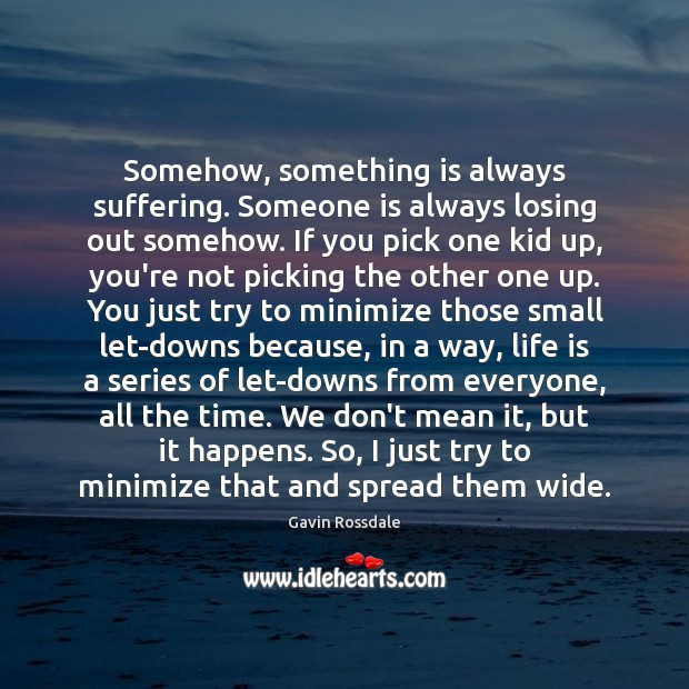 Image, Somehow, something is always suffering. Someone is always losing out somehow. If