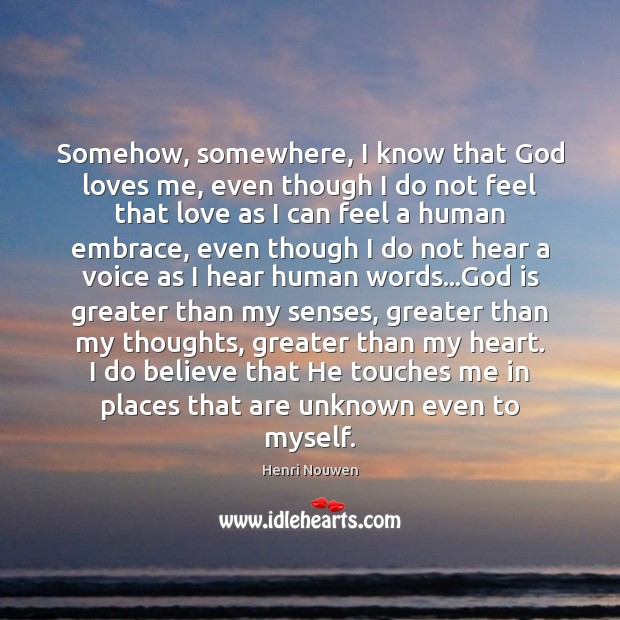 Image, Somehow, somewhere, I know that God loves me, even though I do