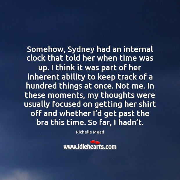 Somehow, Sydney had an internal clock that told her when time was Richelle Mead Picture Quote