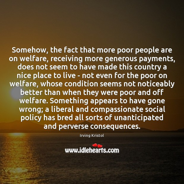 Somehow, the fact that more poor people are on welfare, receiving more Irving Kristol Picture Quote