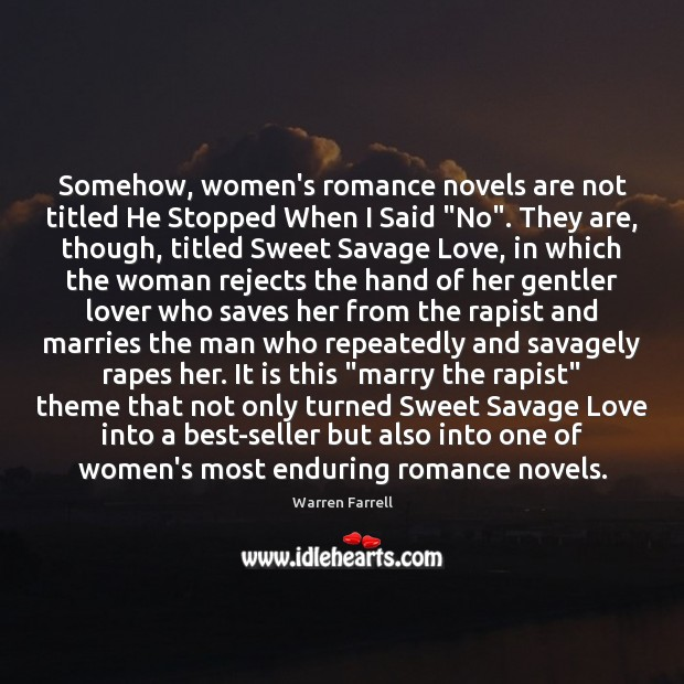 """Somehow, women's romance novels are not titled He Stopped When I Said """" Warren Farrell Picture Quote"""