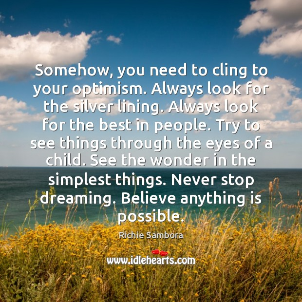 Somehow, you need to cling to your optimism. Always look for the Image