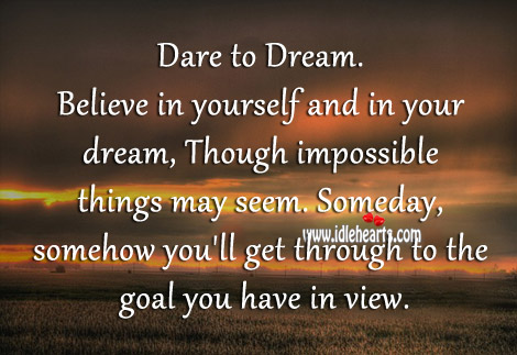 Dare To Dream. Believe In Yourself And In Your Dream