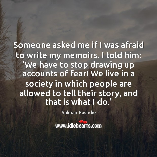 Someone asked me if I was afraid to write my memoirs. I Image
