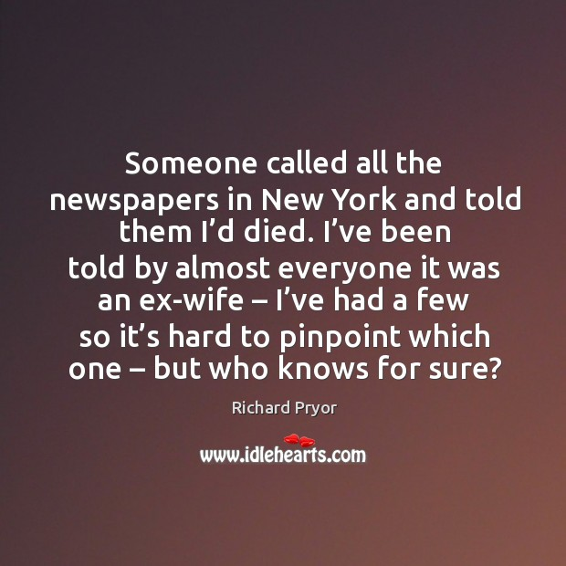 Image, Someone called all the newspapers in new york and told them I'd died.