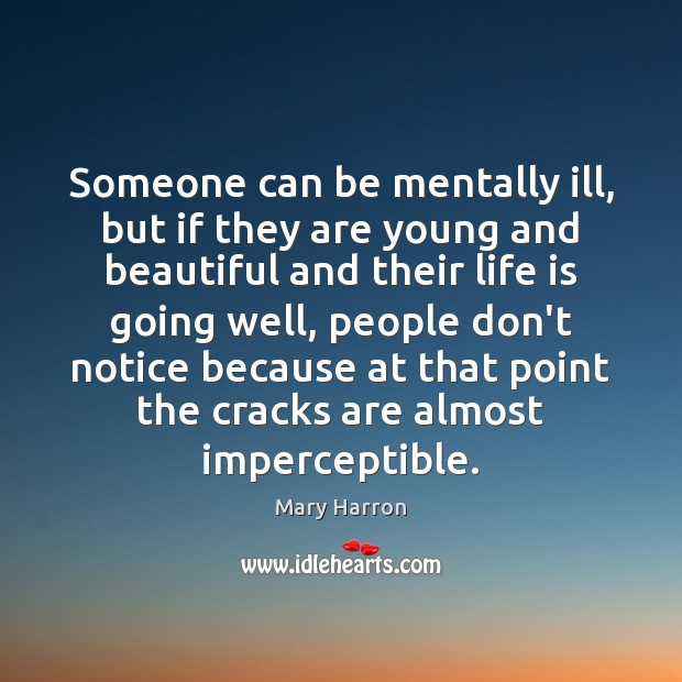 Someone can be mentally ill, but if they are young and beautiful Mary Harron Picture Quote