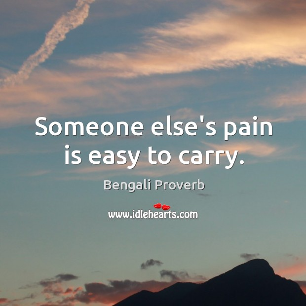 Someone else's pain is easy to carry. Bengali Proverbs Image