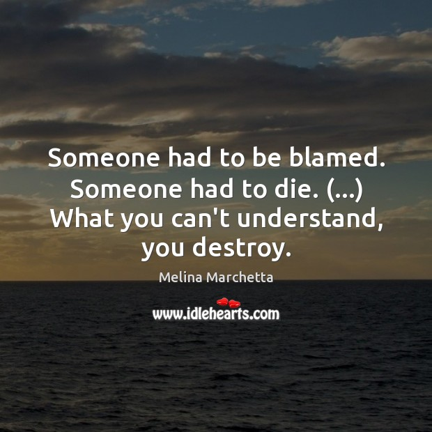 Someone had to be blamed. Someone had to die. (…) What you can't Melina Marchetta Picture Quote