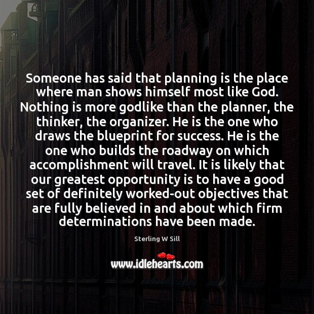Someone has said that planning is the place where man shows himself Sterling W Sill Picture Quote