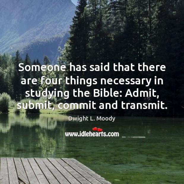 Someone has said that there are four things necessary in studying the Dwight L. Moody Picture Quote