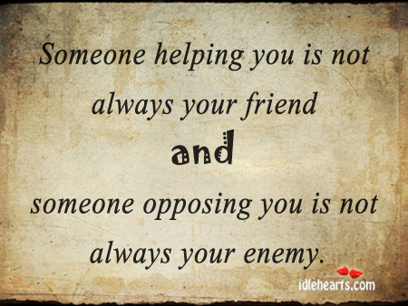 Someone Helping You Is Not Always Your…