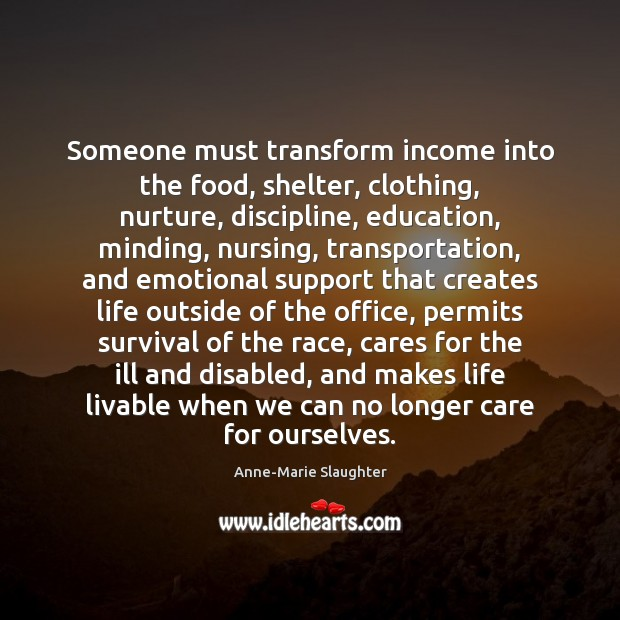 Image, Someone must transform income into the food, shelter, clothing, nurture, discipline, education,