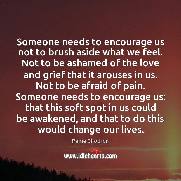Someone needs to encourage us not to brush aside what we feel. Image
