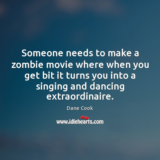 Someone needs to make a zombie movie where when you get bit Dane Cook Picture Quote