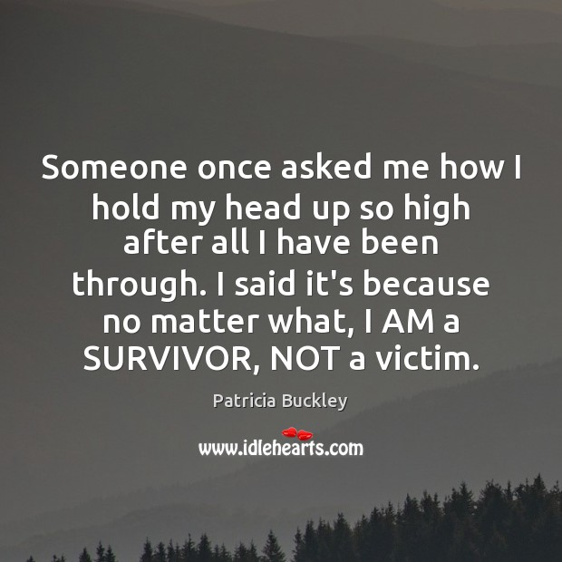 Image, Someone once asked me how I hold my head up so high