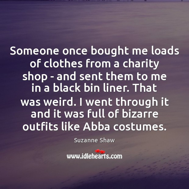 Image, Someone once bought me loads of clothes from a charity shop –