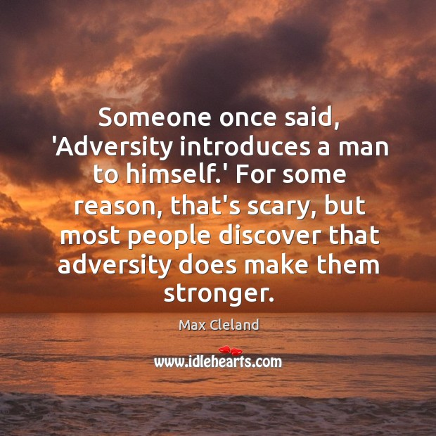 Someone once said, 'Adversity introduces a man to himself.' For some Image