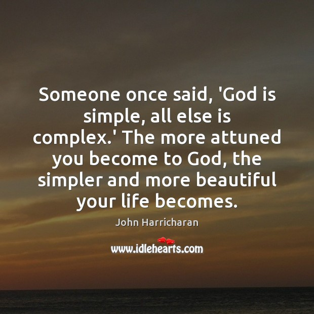 Someone once said, 'God is simple, all else is complex.' The Image