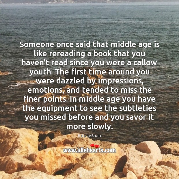 Someone once said that middle age is like rereading a book that Eda LeShan Picture Quote