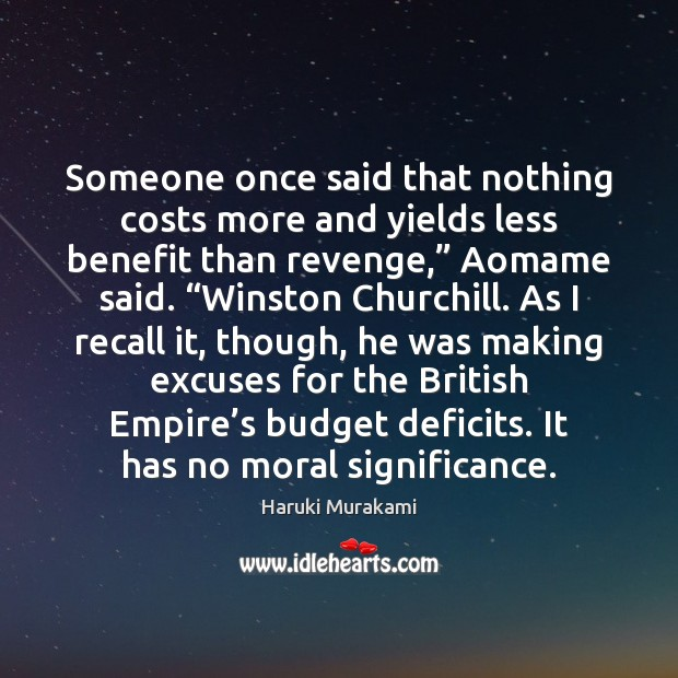 Image, Someone once said that nothing costs more and yields less benefit than