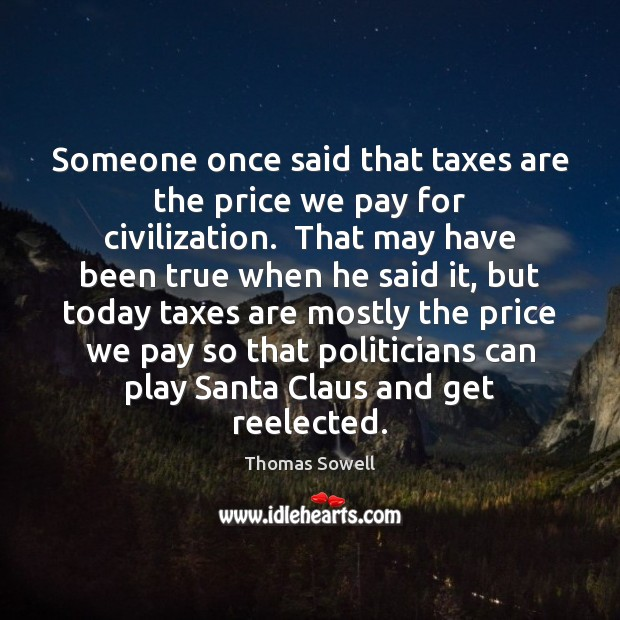 Someone once said that taxes are the price we pay for civilization. Thomas Sowell Picture Quote