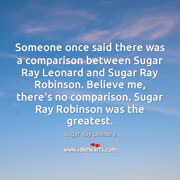 Image, Someone once said there was a comparison between Sugar Ray Leonard and