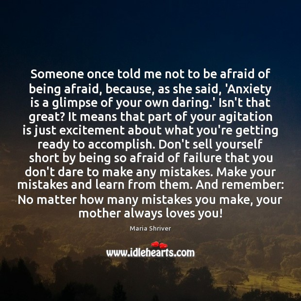 Someone once told me not to be afraid of being afraid, because, Image