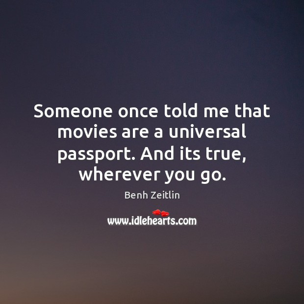 Someone once told me that movies are a universal passport. And its true, wherever you go. Image
