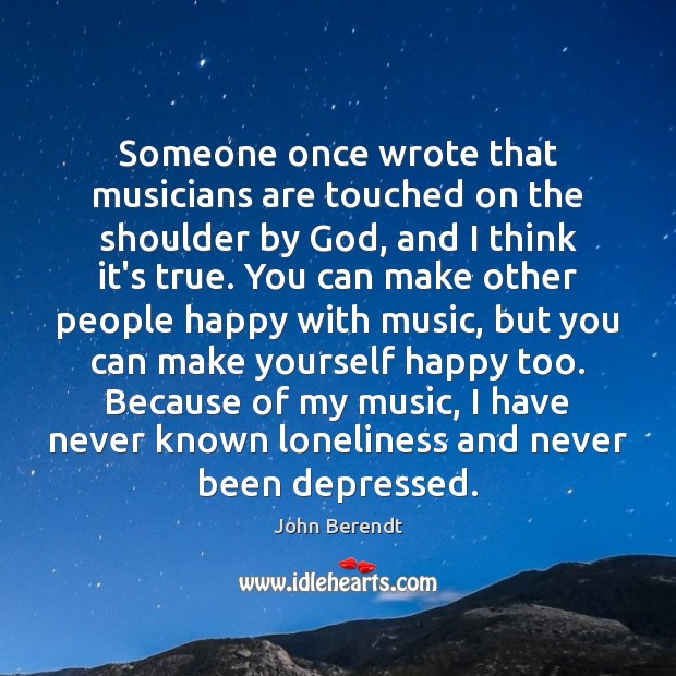 Image, Someone once wrote that musicians are touched on the shoulder by God,