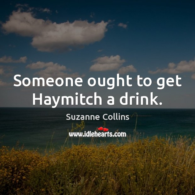 Someone ought to get Haymitch a drink. Image