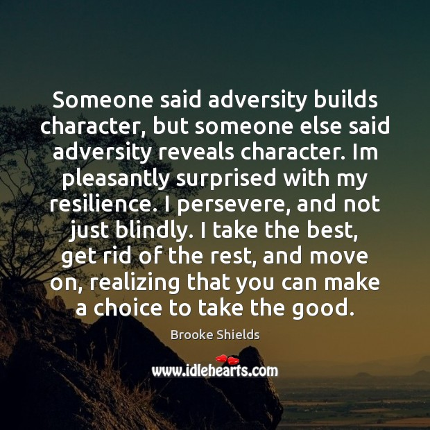 Image, Someone said adversity builds character, but someone else said adversity reveals character.