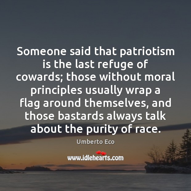 Someone said that patriotism is the last refuge of cowards; those without Patriotism Quotes Image