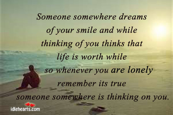 Someone Somewhere Dreams Of Your Smile And….