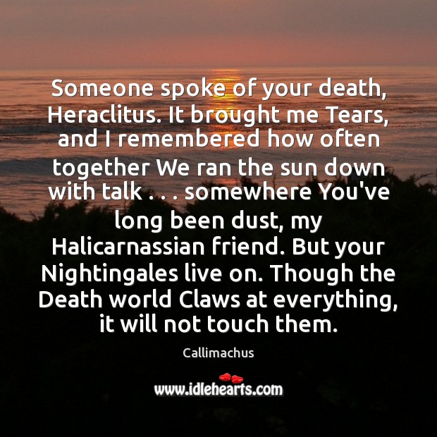 Someone spoke of your death, Heraclitus. It brought me Tears, and I Image