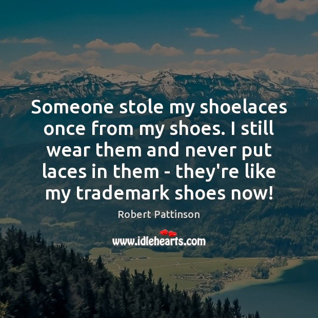 Someone stole my shoelaces once from my shoes. I still wear them Image