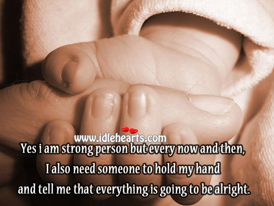 I Also Need Someone To Hold My Hand And Tell Me