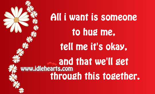 All I want is someone to hug me. Hug Quotes Image