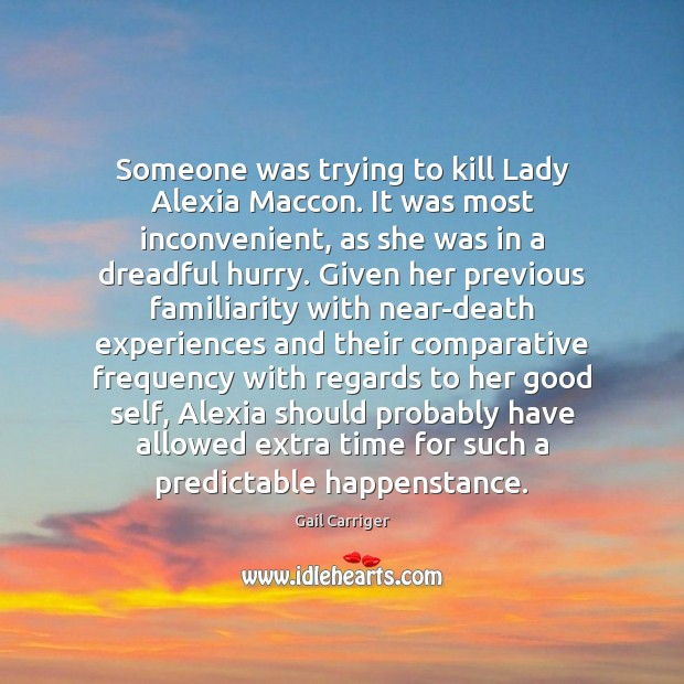 Someone was trying to kill Lady Alexia Maccon. It was most inconvenient, Gail Carriger Picture Quote