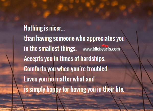 Nothing is nicer than having someone who appreciates you No Matter What Quotes Image