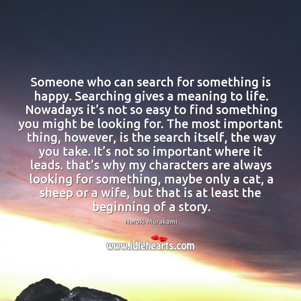 Someone who can search for something is happy. Searching gives a meaning Image