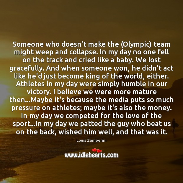 Someone who doesn't make the (Olympic) team might weep and collapse. In Louis Zamperini Picture Quote