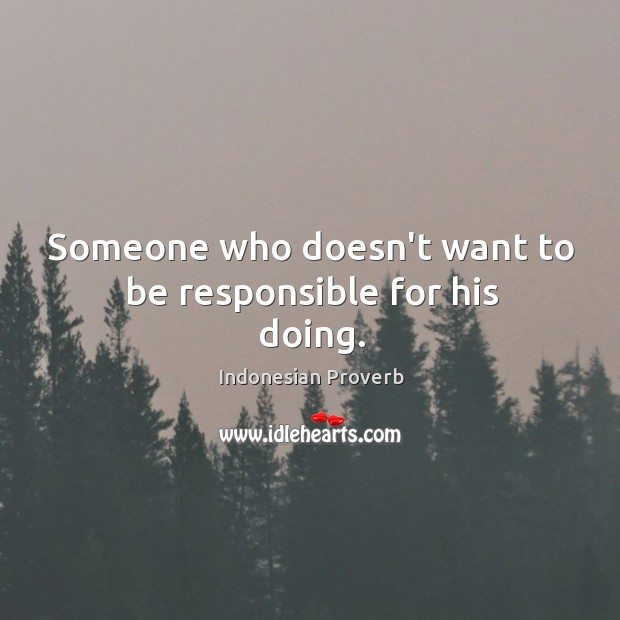Someone who doesn't want to be responsible for his doing. Indonesian Proverbs Image