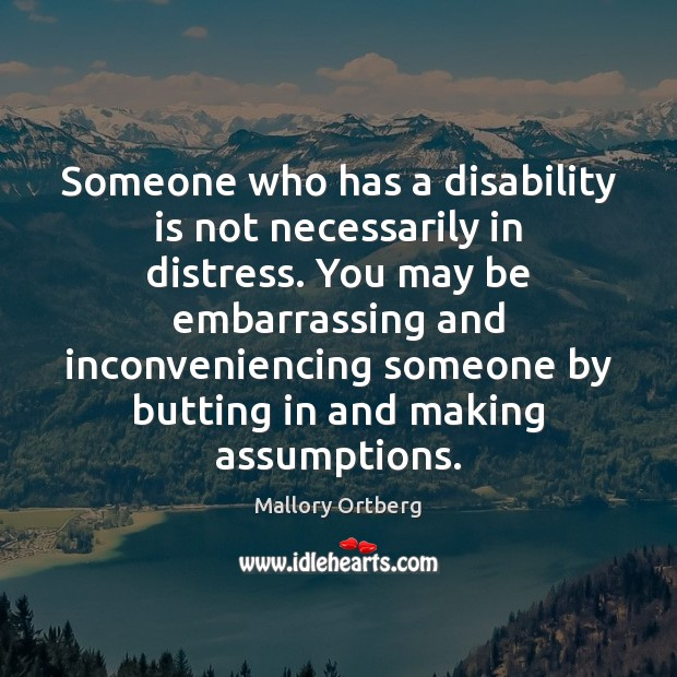 Someone who has a disability is not necessarily in distress. You may Image