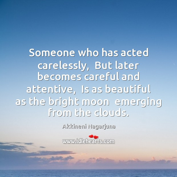 Image, Someone who has acted carelessly,  But later becomes careful and attentive,  Is