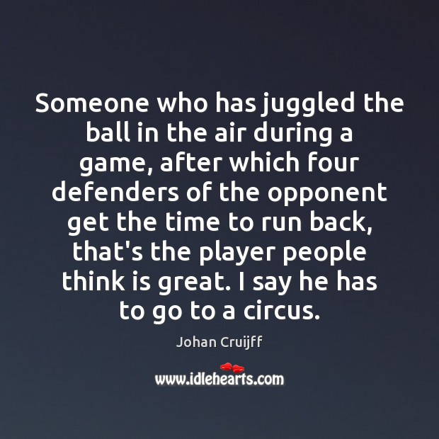 Someone who has juggled the ball in the air during a game, Johan Cruijff Picture Quote
